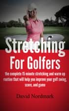 Stretching For Golfers ebook by David Nordmark