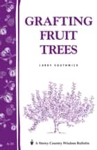 Grafting Fruit Trees - Storey's Country Wisdom Bulletin A-35 ebook by