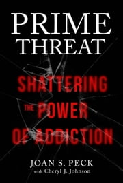 Prime Threat - Shattering the Power of Addiction ebook by Joan Peck