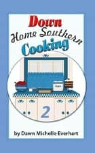 Down Home Southern Cooking 2 ebook by Dawn Michelle Everhart