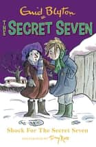 Shock For The Secret Seven - Book 13 ebook by Enid Blyton