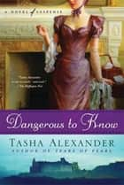 Dangerous to Know ebook by Tasha Alexander