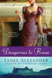 Dangerous to Know - A Novel of Suspense ebook by Tasha Alexander