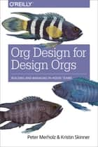 Org Design for Design Orgs - Building and Managing In-House Design Teams 電子書 by Peter Merholz, Kristin Skinner
