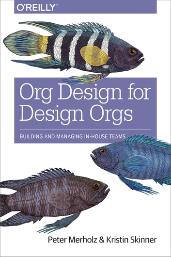 Org Design for Design Orgs - Building and Managing In-House Design Teams ebook by Peter Merholz,Kristin Skinner