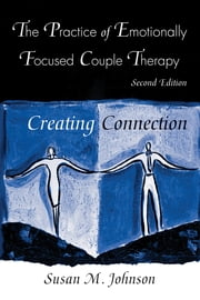 Practice of Emotionally Focused Couple Therapy - Creating Connection ebook by Susan M. Johnson