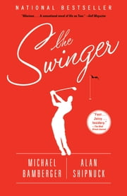 The Swinger - A Novel ebook by Michael Bamberger, Alan Shipnuck