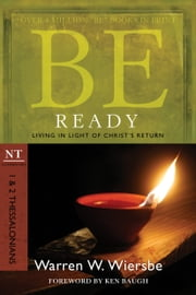 Be Ready (1 & 2 Thessalonians) - Living in Light of Christ's Return ebook by Warren W. Wiersbe