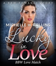 Lucky In Love - BBW Love Match ebook by Michelle Rollins