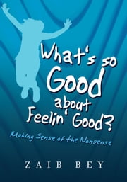 What's so Good about Feelin' Good? - Making Sense of the Nonsense ebook by Kobo.Web.Store.Products.Fields.ContributorFieldViewModel