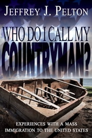 Who Do I Call My Countryman? ebook by Jeffrey J Pelton
