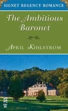 The Ambitious Baronet ebook by April Kihlstrom