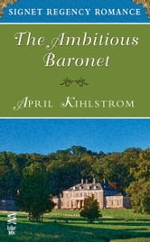 The Ambitious Baronet - Signet Regency Romance (InterMix) ebook by April Kihlstrom