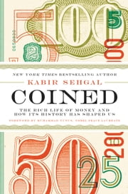 Coined - The Rich Life of Money and How Its History Has Shaped Us ebook by Kabir Sehgal