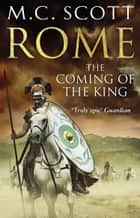 Rome: The Coming of the King - Rome 2 ebook by M C Scott