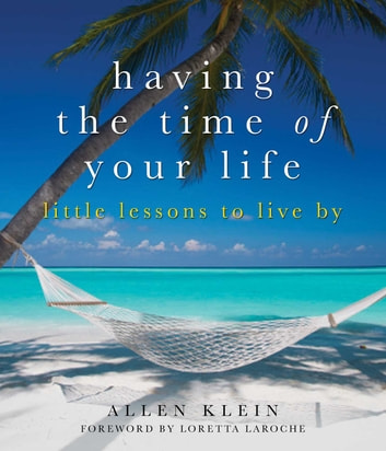 Having the Time of Your Life - Little Lessons to Live By ebook by Allen Klein