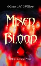 Mixed Blood - Myths & Legends ebook by Raven M. Williams