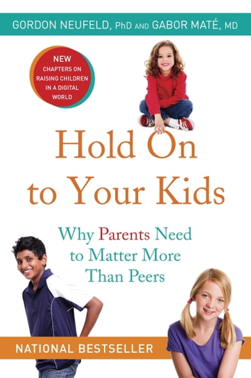 Hold On to Your Kids - Why Parents Need to Matter More Than Peers eBook by Gordon Neufeld,Gabor Maté, MD