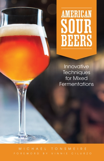 American Sour Beer - Innovative Techniques for Mixed Fermentations ebook by Michael Tonsmeire