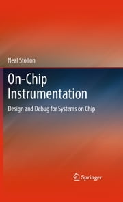 On-Chip Instrumentation - Design and Debug for Systems on Chip ebook by Neal Stollon