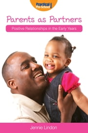Parents as Partners - Positive Relationships in the Early Years ebook by Jennie Lindon