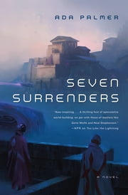 Seven Surrenders - Book 2 of Terra Ignota ebook by Ada Palmer