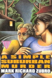 A Simple Suburban Murder ebook by Mark Richard Zubro