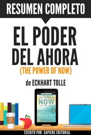 El Poder del Ahora: Un Camino Hacia La Realizacion Espiritual (The Power of Now): Resumen Completo Del Libro De Eckhart Tolle ebook by Sapiens Editorial