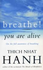 Breathe! You Are Alive - Sutra on the Full Awareness of Breathing ebook by Thich Nhat Hanh