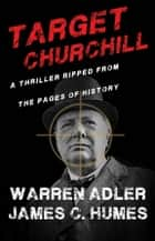 Target Churchill ebook by Warren Adler, James C. Humes