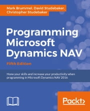 Programming Microsoft Dynamics NAV - Fifth Edition ebook by Mark Brummel,David Studebaker,Christopher Studebaker
