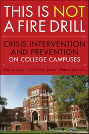 This is Not a Firedrill - Crisis Intervention and Prevention on College Campuses ebook by Rick A. Myer,Richard K. James,Patrice Moulton
