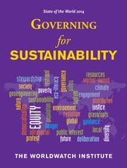 State of the World 2014 - Governing for Sustainability ebook by The Worldwatch Institute,David W. Orr,Tom Prugh,Michael Renner,Conor Seyle,Matthew Wilburn King