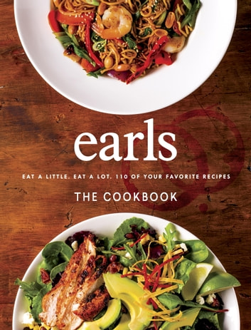 Earls The Cookbook - Eat a Little. Eat a Lot. 110 of Your Favourite Recipes ebook by