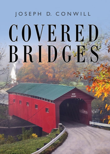 Covered Bridges ebook by Joseph D Conwill