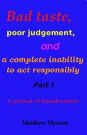 Bad taste, poor judgement and a complete inability to act responsibly ebook by Matt Myeson