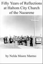 Fifty Years of Reflections at Haltom City Church of the Nazarene ebook by Nelda Moore Marmo