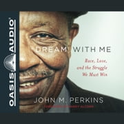 Dream With Me - Race, Love, and the Struggle We Must Win audiobook by John M. Perkins