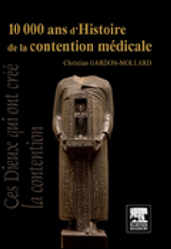 10 000 ans d'Histoire de la contention médicale ebook by Christian Gardon-Mollard