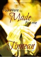You Were Made for Me ebook by Tinnean