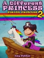 A Different Princess: Pirate Princess 2 ebook by Amy Potter