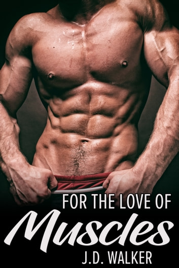 For the Love of Muscles ebook by J.D. Walker