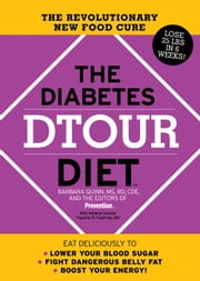 The Diabetes DTOUR Diet: The Revolutionary New Food Cure - The Revolutionary New Food Cure ebook by Barbara Quinn,The Editors of Prevention Magazine