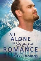 All Alone in a Sea of Romance ebook by B.G. Thomas