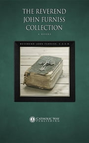 The Reverend John Furniss Collection: 6 Books ebook by Reverend John Furniss C.S.S.R.,Catholic Way Publishing