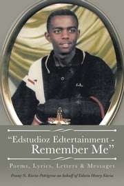 """Edstudioz Edtertainment - Remember Me"" - Poems, Lyrics, Letters & Messages ebook by Penny N. Kuria-Pettigrew"