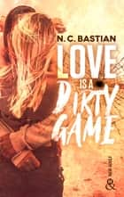 Love Is A Dirty Game - Après Be Mine et Drive Me to Love, la reine de la romance New Adult est de retour ! ebook by N.C. Bastian