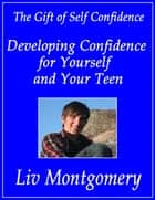 Developing Confidence for Yourself and Your Teen ebook by Liv Montgomery