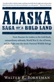 Alaska - Saga of a Bold Land ebook by Walter R. Borneman