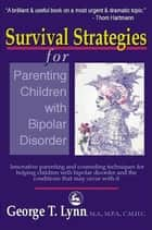 Survival Strategies for Parenting Children with Bipolar Disorder ebook by George Lynn